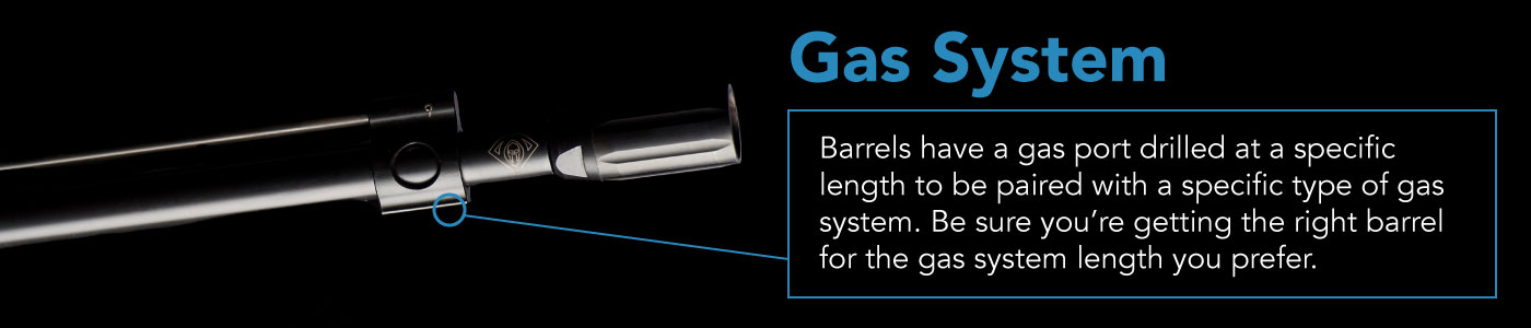 AR Barrels have a gas port drilled at a specific length to be paired with a specific type of gas system.